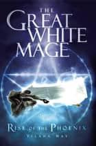 The Great White Mage - Rise of the Phoenix ebook by Vilana May