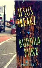 Jesus Freakz + Buddha Punx ebook by M.E. Purfield