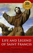 The Life and Legends of Saint Francis of Assisi 電子書籍 by Father Candide Chalippe, Wyatt North