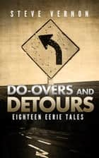 Do-Overs and Detours - Eighteen Eerie Tales ebook by Steve Vernon