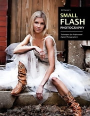 Bill Hurter's Small Flash Photography: Techniques for Professional Digital Photographers ebook by Hurter, Bill