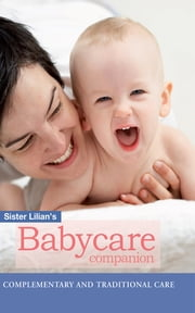 Sister Lilian's Babycare Companion: Complimentary and traditional care ebook by Lilian Paramor