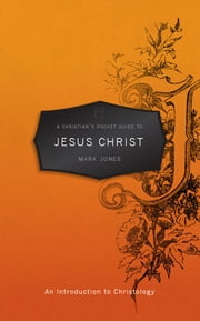 A Christian's Pocket Guide to Jesus Christ ebook by Mark Jones