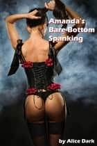 Amanda's Bare-Bottom Spanking ebook by Alice Dark