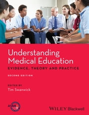 Understanding Medical Education - Evidence,Theory and Practice ebook by Tim Swanwick