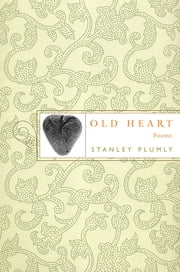 Old Heart: Poems ebook by Stanley Plumly