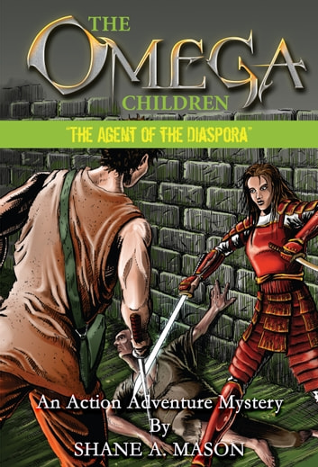 The Omega Children - The Agent of the Diaspora - An Action Adventure Mystery ebook by Shane A. Mason