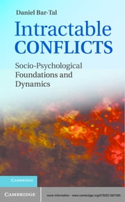 Intractable Conflicts - Socio-Psychological Foundations and Dynamics ebook by Daniel Bar-Tal