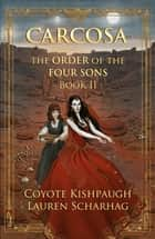 Carcosa: The Order of the Four Sons, Book II ebook by Lauren Scharhag, Coyote Kishpaugh