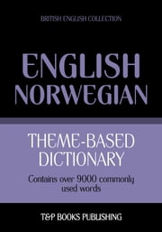 Theme-based dictionary British English-Norwegian - 9000 words ebook by Andrey Taranov