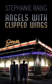 Angels with Clipped Wings ebook by Stephanie Rabig