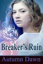 Breaker's Ruin ebook by Autumn Dawn