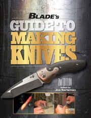 BLADE's Guide to Making Knives ebook by Joe Kertzman