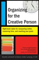 Organizing for the Creative Person - Right-Brain Styles for Conquering Clutter, Mastering Time, and Reaching Your Goa ls ebook by Dorothy Lehmkuhl, Dolores Cotter Lamping