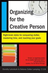 Organizing for the Creative Person - Right-Brain Styles for Conquering Clutter, Mastering Time, and Reaching Your Goa ls ebook by Dorothy Lehmkuhl,Dolores Cotter Lamping