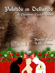 Yuletide in Telluride (A Christmas Cuckold Story) ebook by Kendel Davi