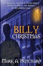 Billy Christmas ebook by Mark A. Pritchard