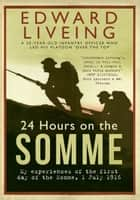 24 Hours on the Somme ebook by Edward Liveing