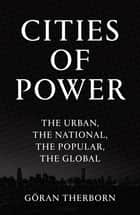 Cities of Power - The Urban, The National, The Popular, The Global ebook by Göran Therborn
