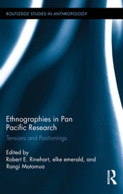 Ethnographies in Pan Pacific Research - Tensions and Positionings ebook by Robert E. Rinehart,elke emerald,Rangi Matamua