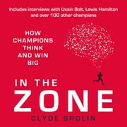 In The Zone - How Champions Think and Win Big audiobook by Clyde Brolin