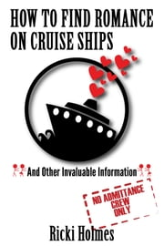 How To Find Romance On Cruise Ships - And Other Invaluable Information ebook by Ricki Holmes