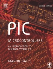 PIC Microcontrollers: An Introduction to Microelectronics ebook by Bates, Martin P.