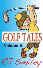 Golf Tales Volume II ebook by RJ Smiley