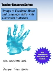 Groups to Facilitate Motor and Language Skills with Classroom Materials - Teachers Resource Series, #1 ebook by S Kelley