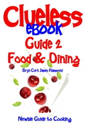 Clueless eBook Guide 2 Food & Dining ebook by Bryn Curt James Hammond