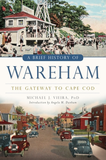 A Brief History of Wareham - The Gateway to Cape Cod ebook by Michael J. Vieira PhD