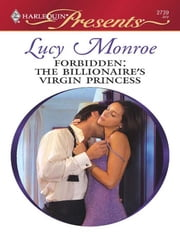 Forbidden: The Billionaire's Virgin Princess ebook by Lucy Monroe