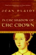 In the Shadow of the Crown ebook by Jean Plaidy