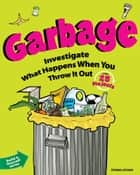 Garbage - Investigate What Happens When You Throw It Out with 25 Projects ebook by Donna Latham, Beth Hetland