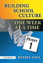 Building School Culture One Week at a Time ebook by Jeffrey Zoul
