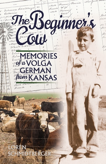 The Beginner's Cow - Memories of a Volga German from Kansas ebook by Loren Schmidtberger