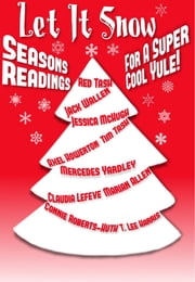 Let it Snow! - Season's Readings for a Super-Cool Yule! ebook by Red Tash
