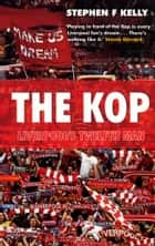 The Kop: Liverpool's Twelfth Man ebook by Stephen F Kelly