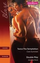Twice The Temptation/Double Play ebook by Cara Summers, Joanne Rock