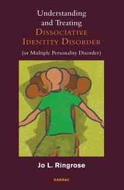 Understanding and Treating Dissociative Identity Disorder (or Multiple Personality Disorder) ebook by Jo L. Ringrose