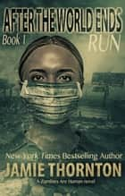 After the World Ends: Run (Book 1) - A Zombies Are Human novel ebook by Jamie Thornton