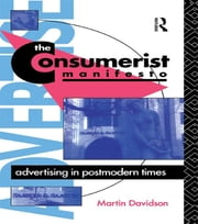 The Consumerist Manifesto - Advertising in Postmodern Times ebook by Martin P. Davidson