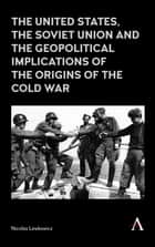 The United States, the Soviet Union and the Geopolitical Implications of the Origins of the Cold War 電子書籍 by Nicolas Lewkowicz