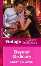 Beyond Ordinary (Mills & Boon Vintage Superromance) (Going Back, Book 32) ebook by Mary Sullivan