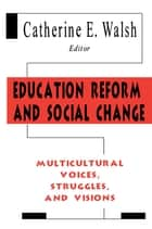 Education Reform and Social Change ebook by Catherine E. Walsh