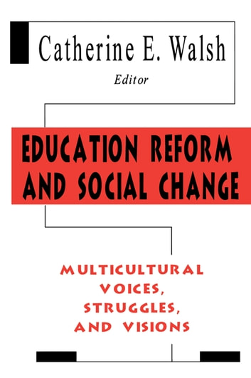 Education Reform and Social Change - Multicultural Voices, Struggles, and Visions ebook by