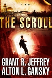 The Scroll - A Novel ebook by Grant R. Jeffrey, Alton L. Gansky