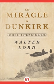 The Miracle of Dunkirk ebook by Walter Lord