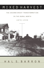 Mixed Harvest - The Second Great Transformation in the Rural North, 1870-1930 ebook by Hal S. Barron