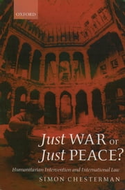 Just War or Just Peace?: Humanitarian Intervention and International Law ebook by Simon Chesterman